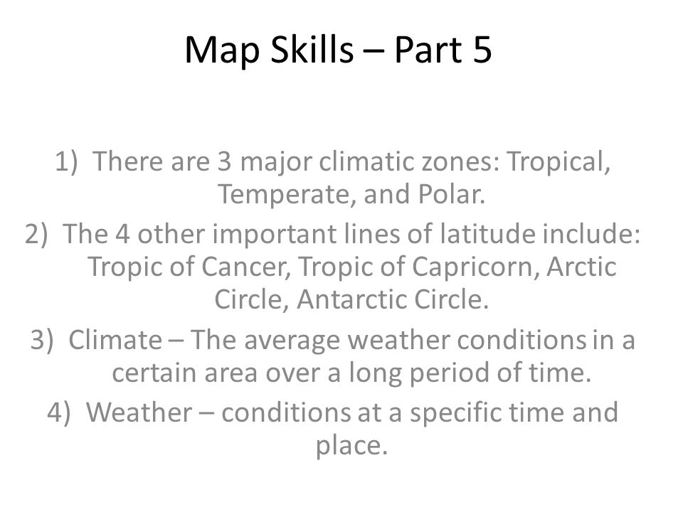 Map Skills – Part 5 There are 3 major climatic zones: Tropical, Temperate, and Polar.