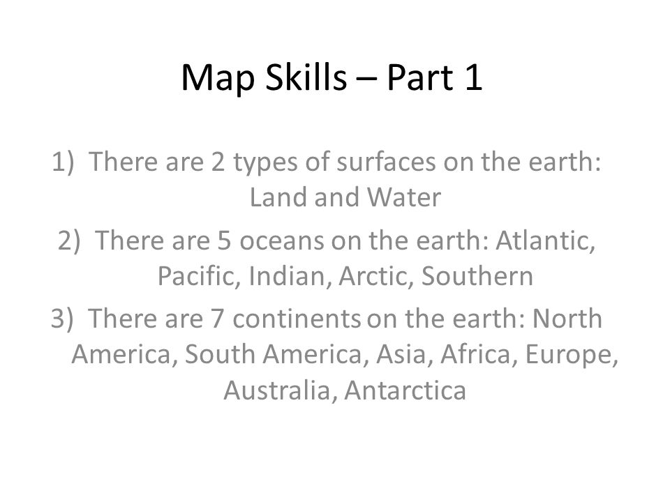 There are 2 types of surfaces on the earth: Land and Water