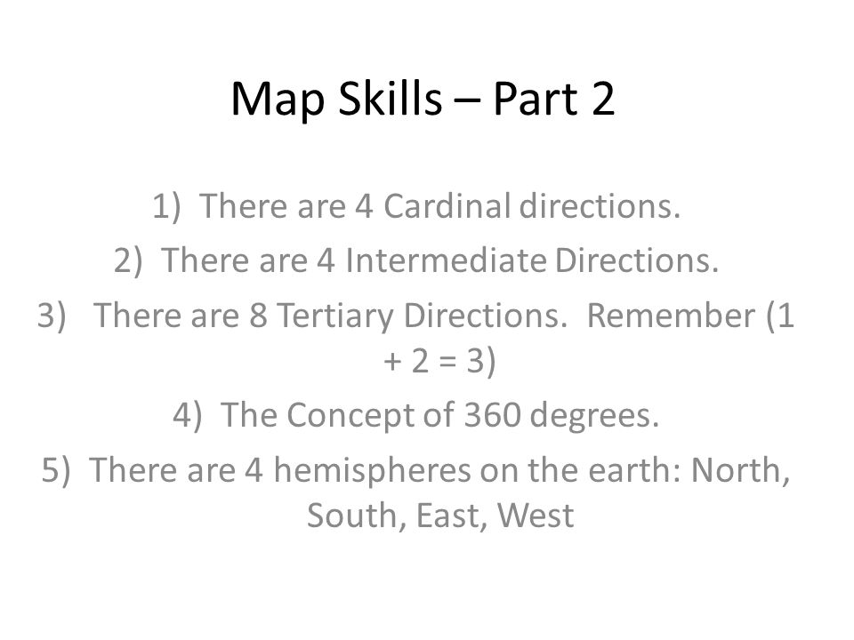 Map Skills – Part 2 There are 4 Cardinal directions.