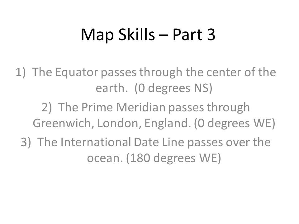 Map Skills – Part 3 The Equator passes through the center of the earth. (0 degrees NS)