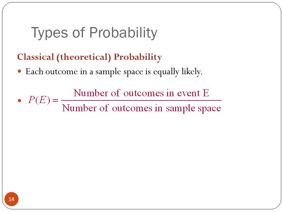 Types of Probability Classical (theoretical) Probability