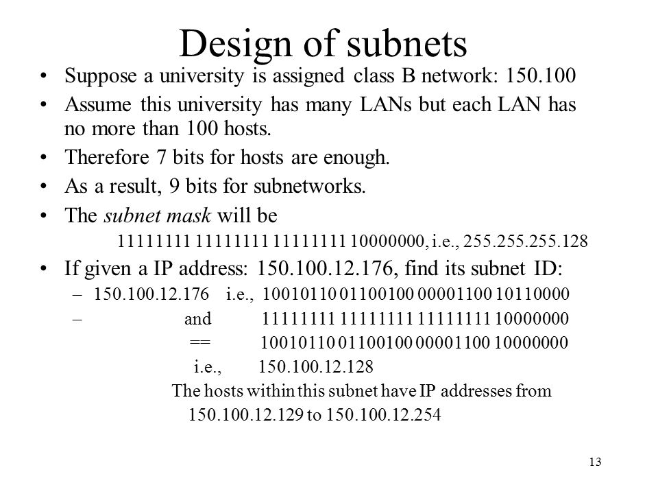 Design of subnets Suppose a university is assigned class B network: 150.100.