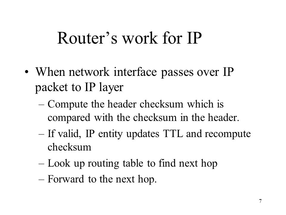 Router's work for IP When network interface passes over IP packet to IP layer.