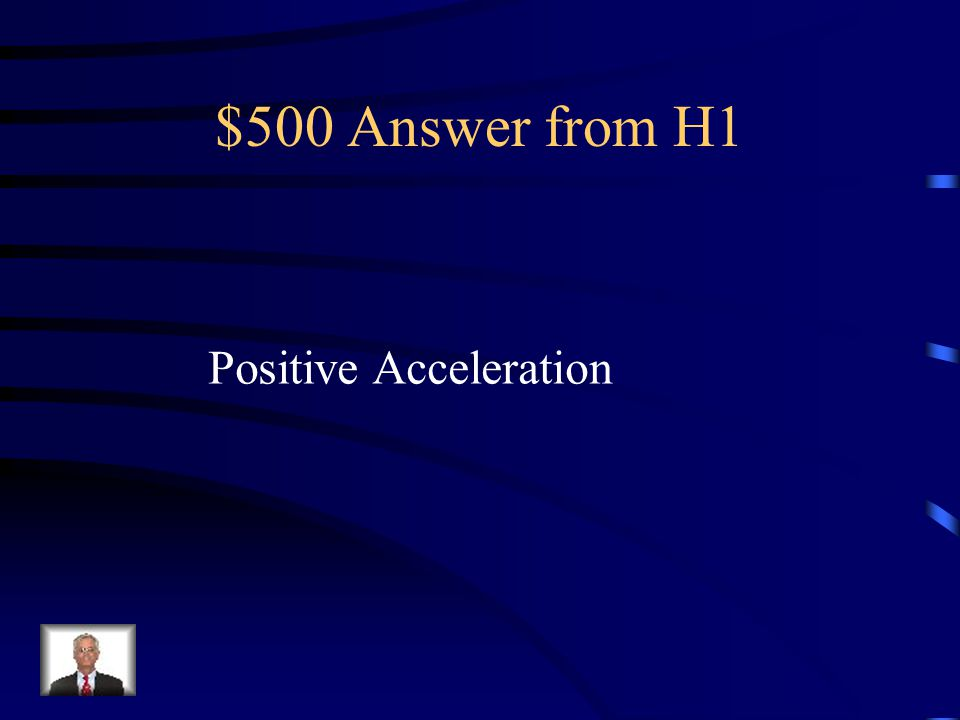 $500 Answer from H1 Positive Acceleration