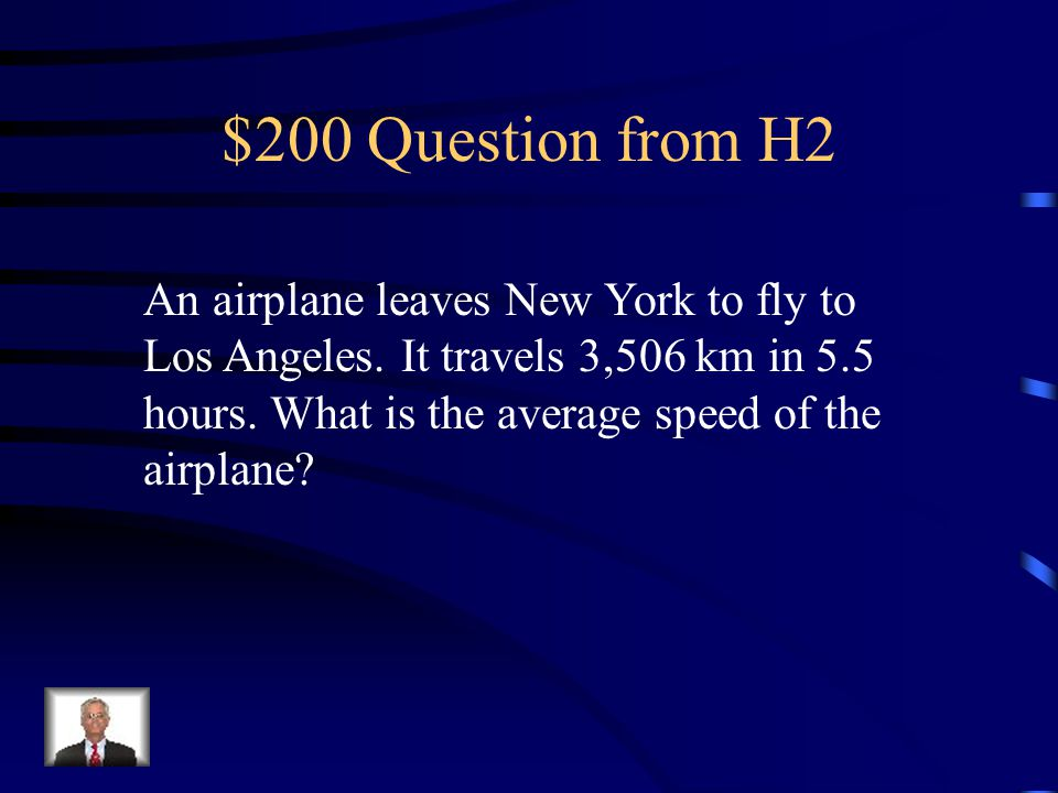 $200 Question from H2 An airplane leaves New York to fly to Los Angeles.