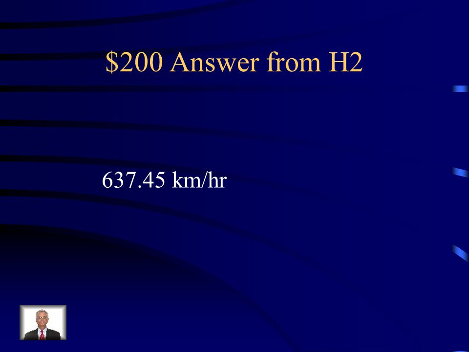 $200 Answer from H2 637.45 km/hr