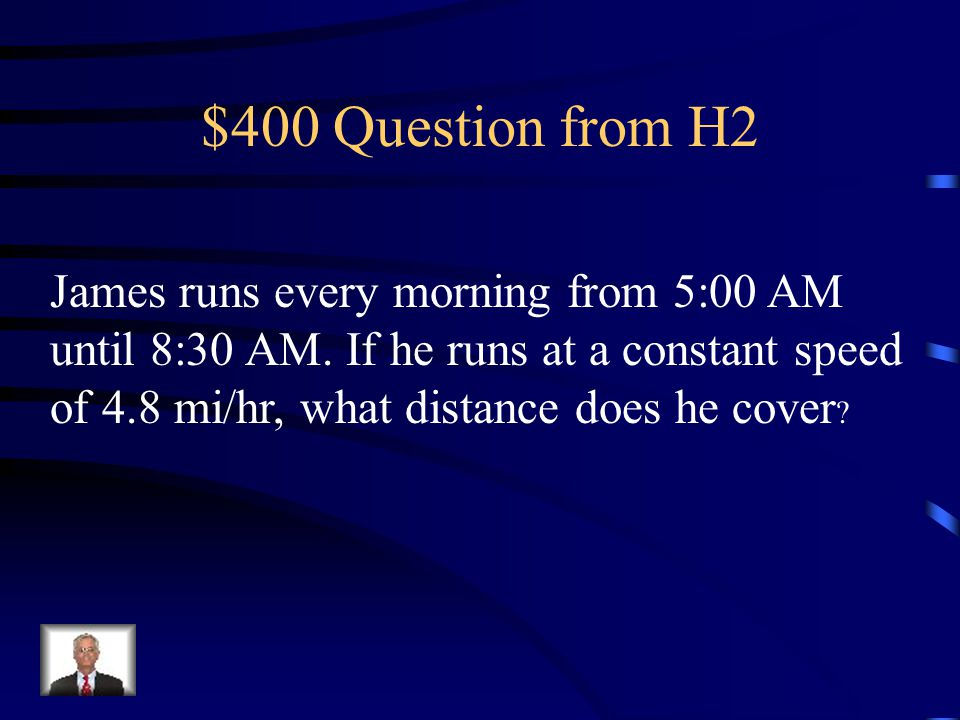 $400 Question from H2 James runs every morning from 5:00 AM