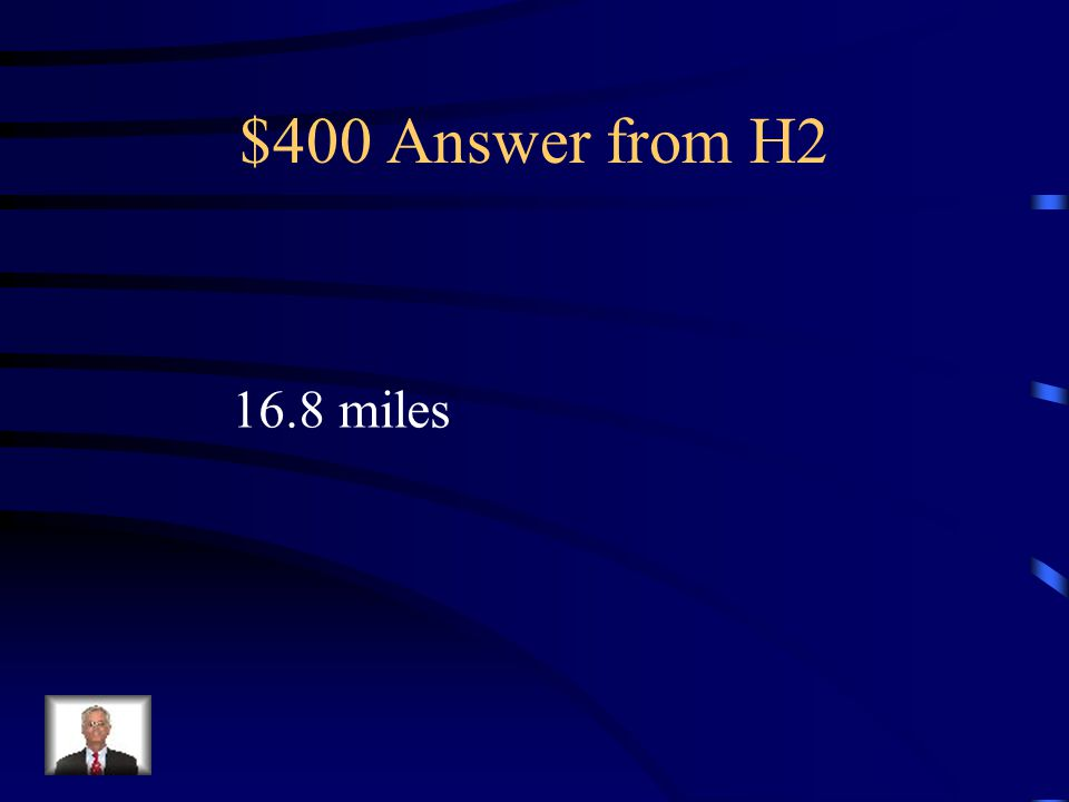 $400 Answer from H2 16.8 miles