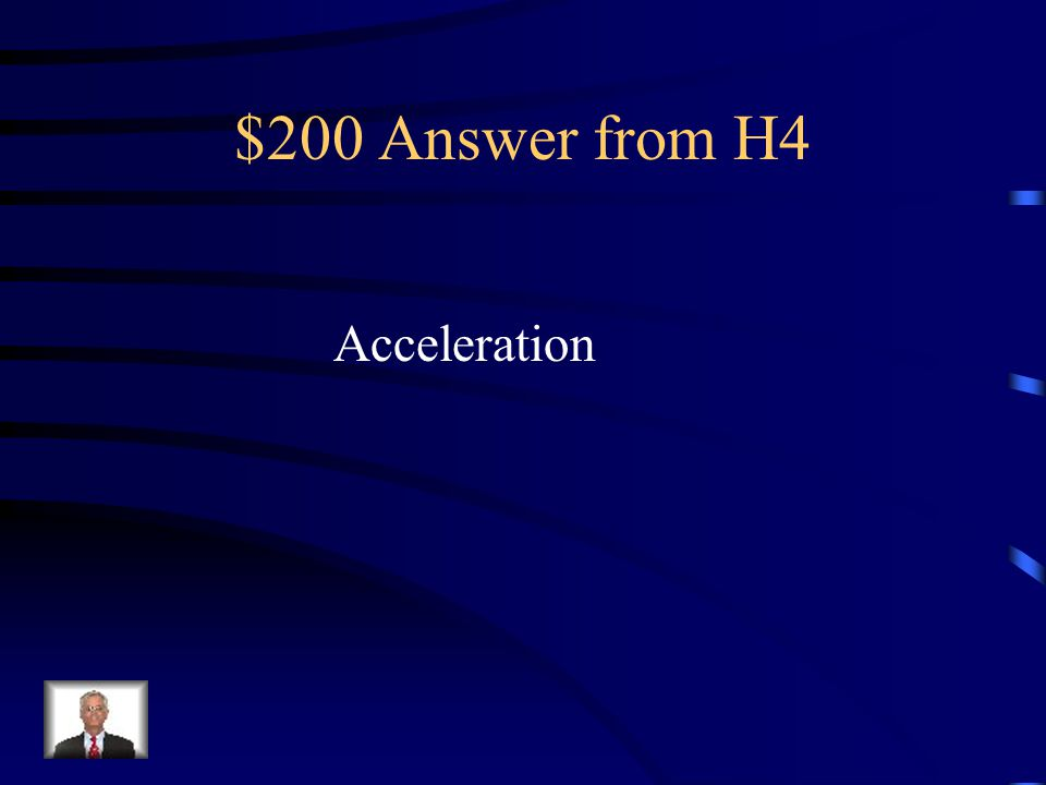 $200 Answer from H4 Acceleration