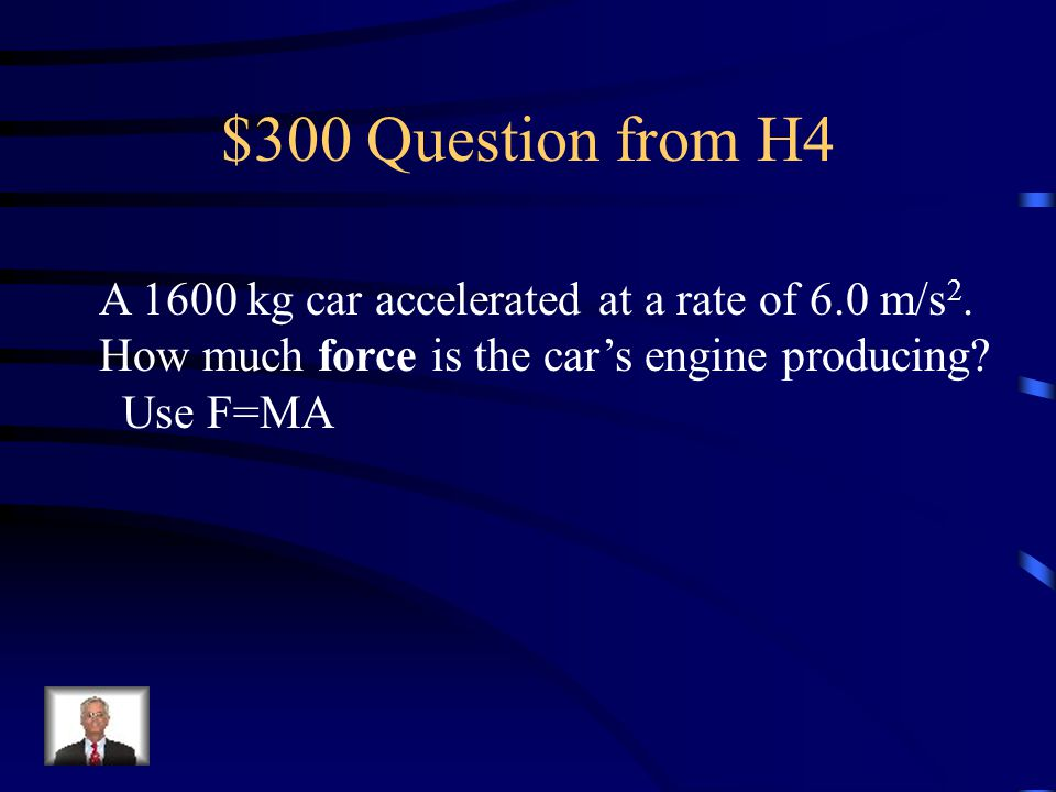 $300 Question from H4 A 1600 kg car accelerated at a rate of 6.0 m/s2.