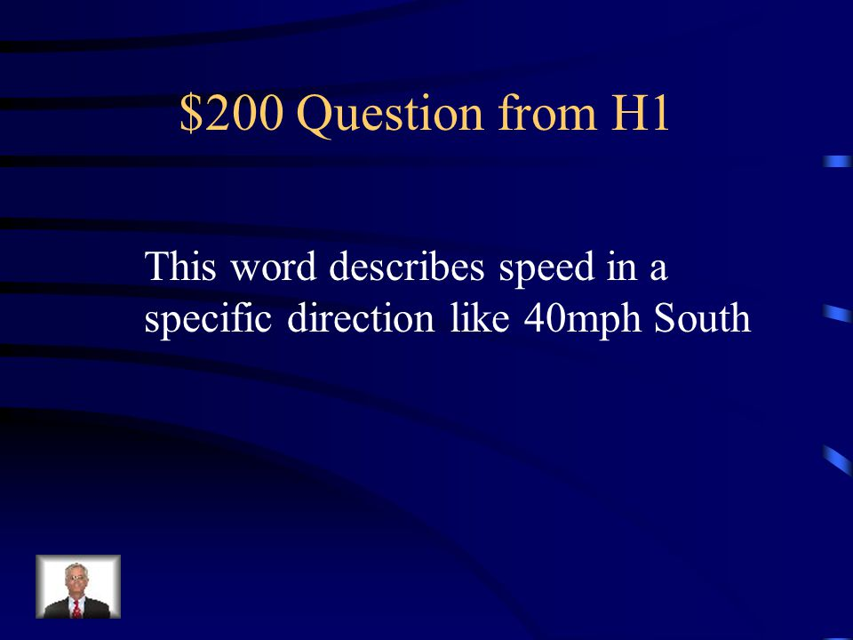 $200 Question from H1 This word describes speed in a