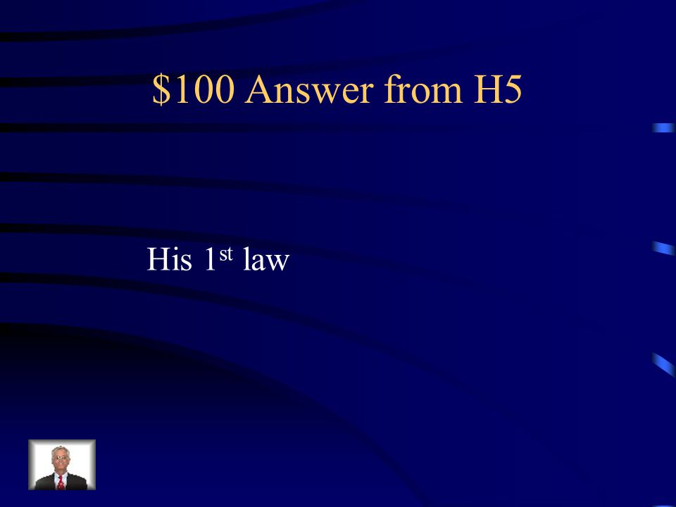 $100 Answer from H5 His 1st law