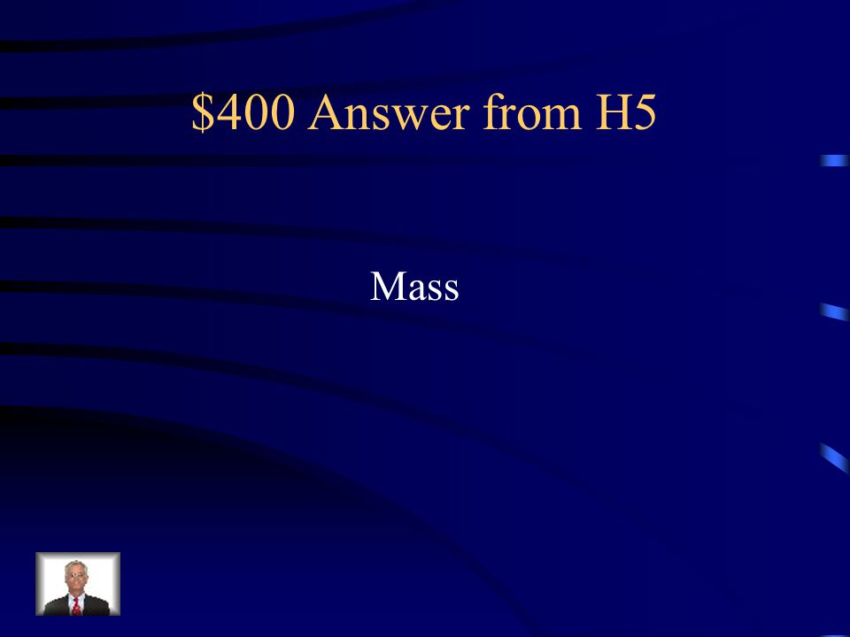 $400 Answer from H5 Mass