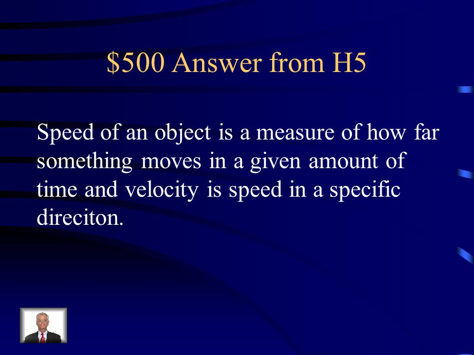 $500 Answer from H5 Speed of an object is a measure of how far