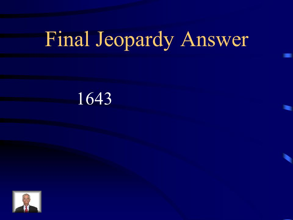 Final Jeopardy Answer 1643