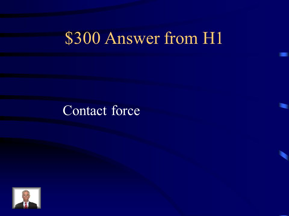 $300 Answer from H1 Contact force