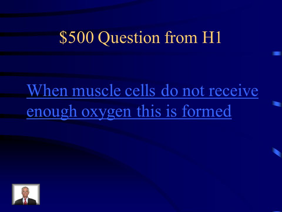 $500 Question from H1 When muscle cells do not receive enough oxygen this is formed