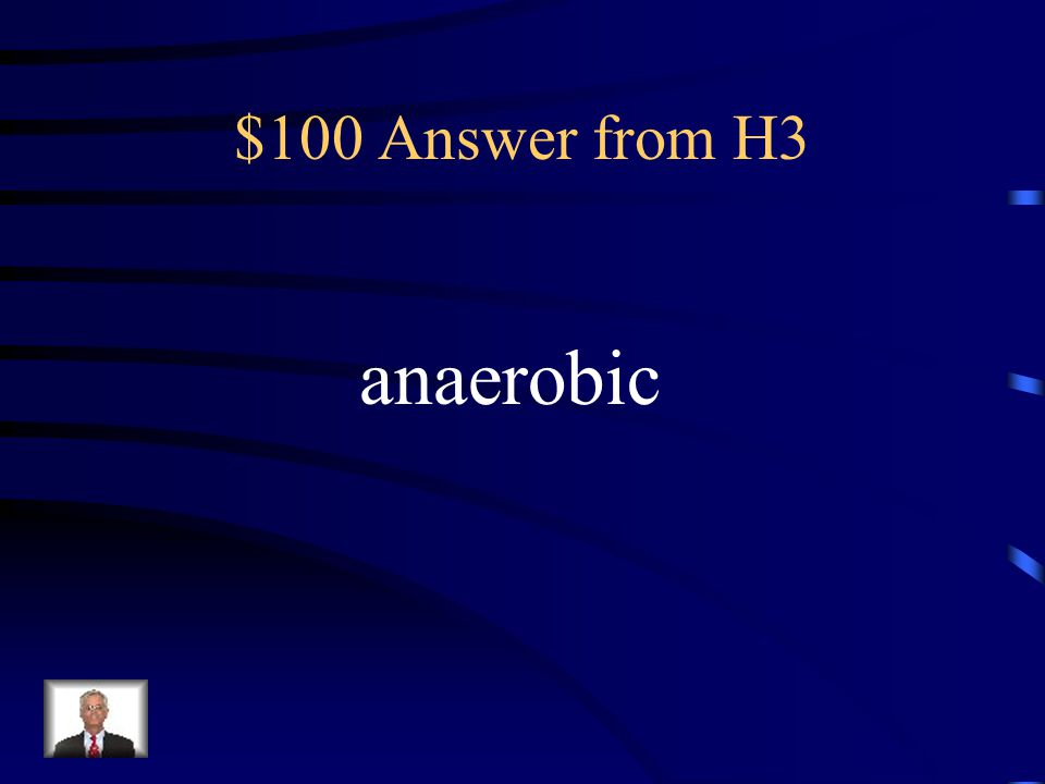 $100 Answer from H3 anaerobic