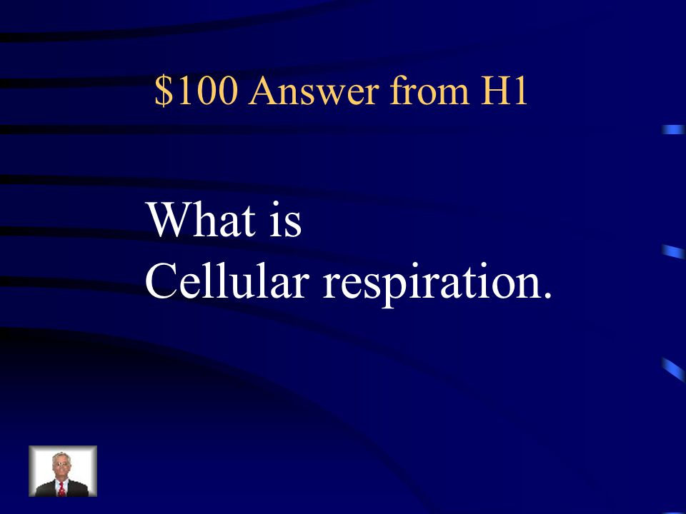 $100 Answer from H1 What is Cellular respiration.