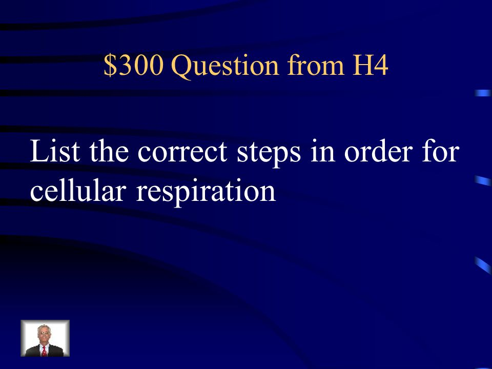 List the correct steps in order for cellular respiration