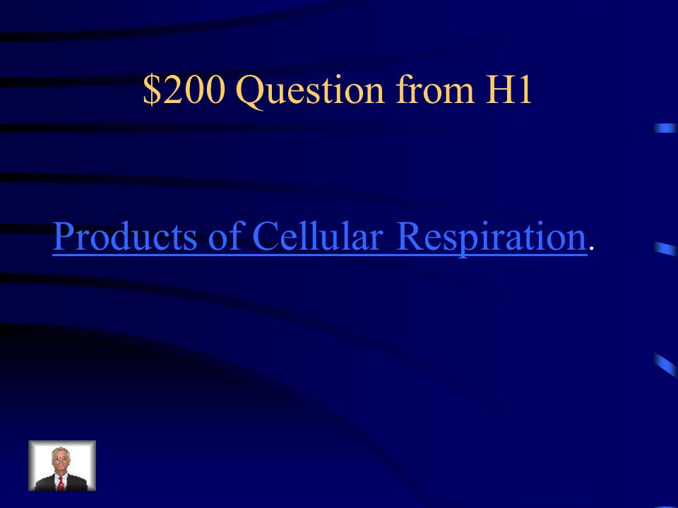 $200 Question from H1 Products of Cellular Respiration.
