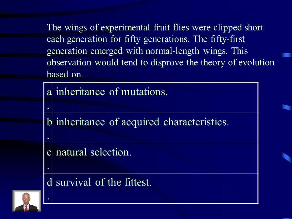 inheritance of mutations. b. inheritance of acquired characteristics.