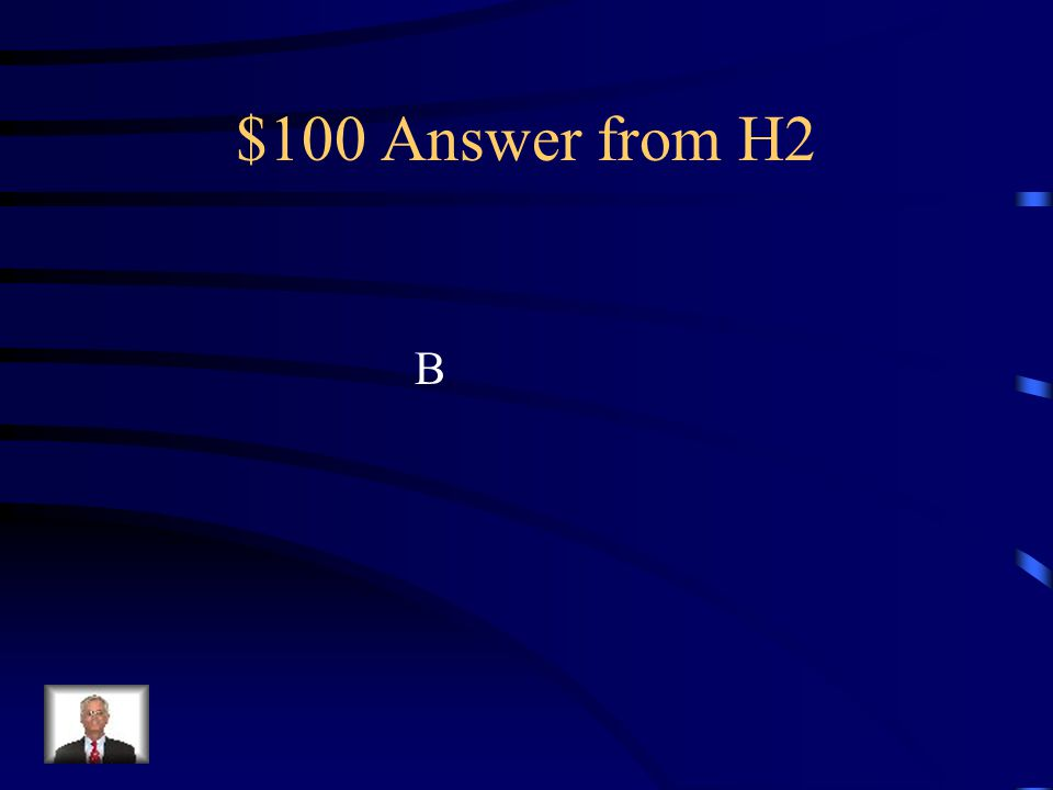 $100 Answer from H2 B