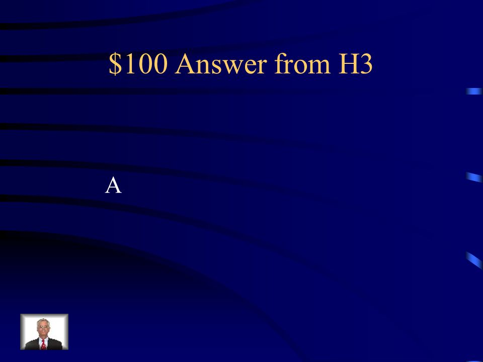 $100 Answer from H3 A