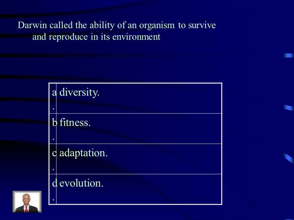 a. diversity. b. fitness. c. adaptation. d. evolution.