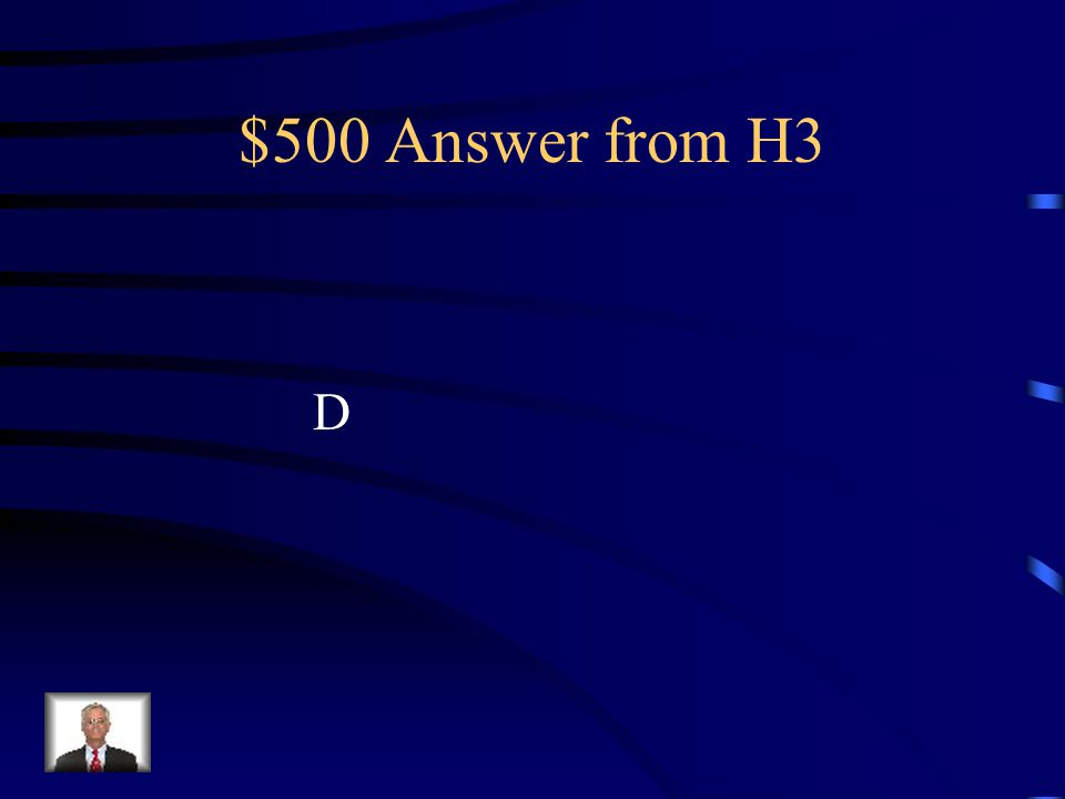 $500 Answer from H3 D