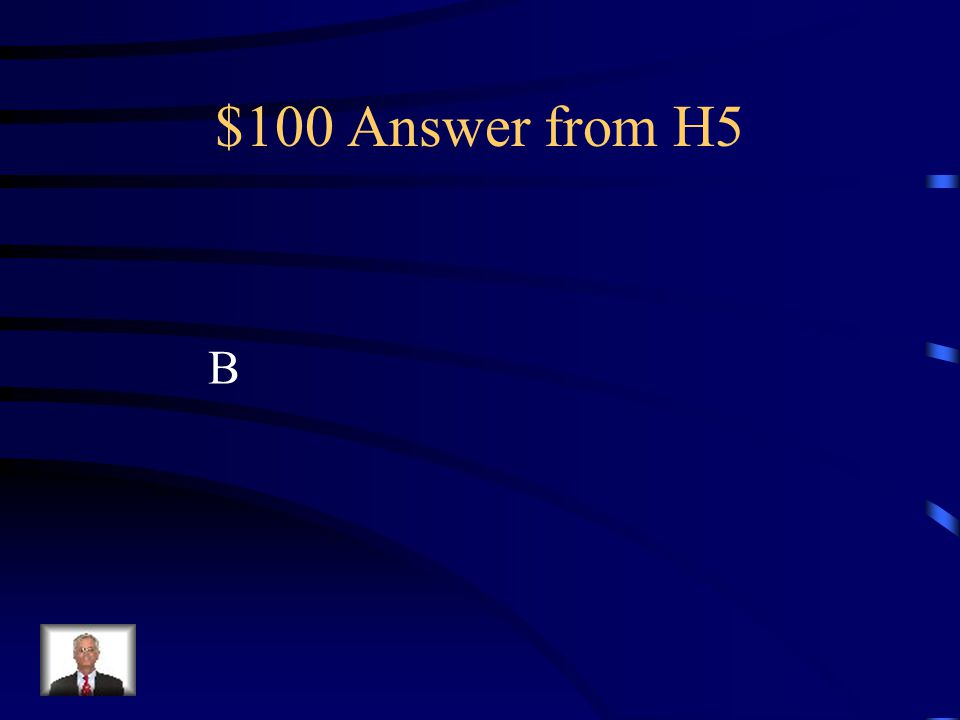 $100 Answer from H5 B