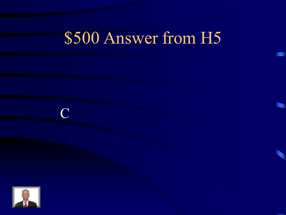$500 Answer from H5 C