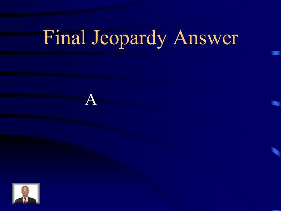 Final Jeopardy Answer A