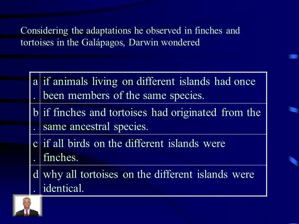 if all birds on the different islands were finches. d.