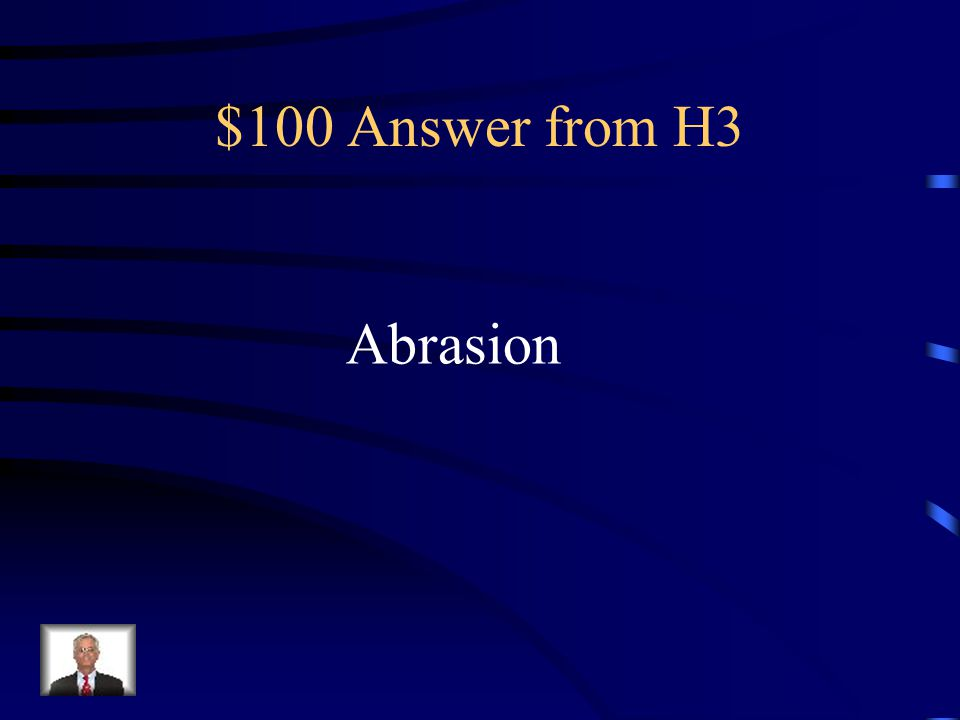 $100 Answer from H3 Abrasion