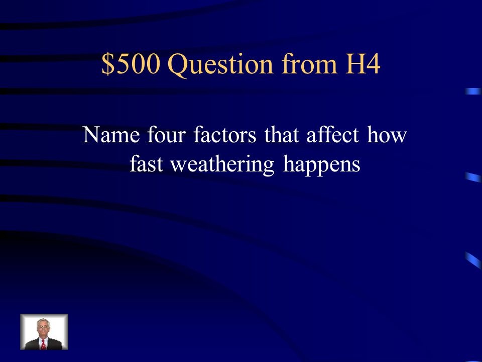 Name four factors that affect how fast weathering happens