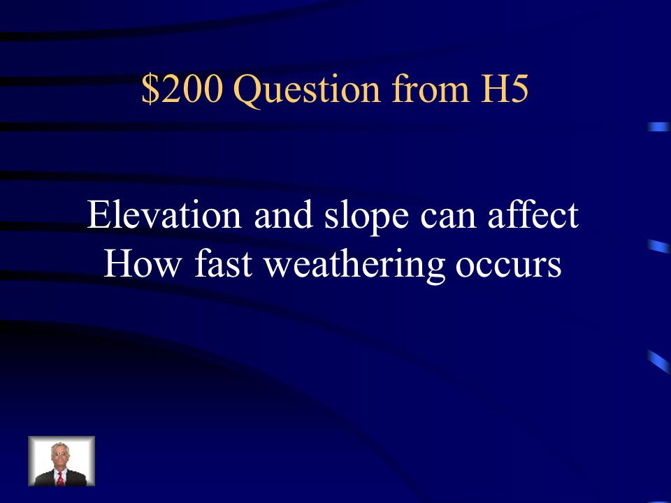 Elevation and slope can affect How fast weathering occurs
