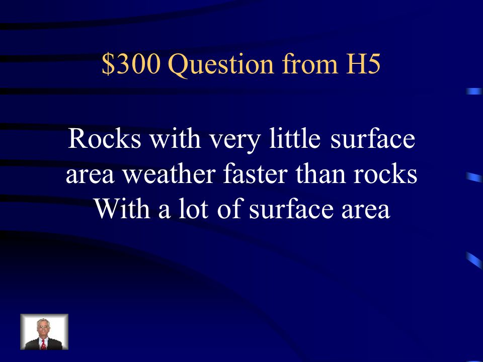 Rocks with very little surface area weather faster than rocks