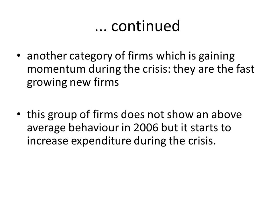... continued another category of firms which is gaining momentum during the crisis: they are the fast growing new firms.