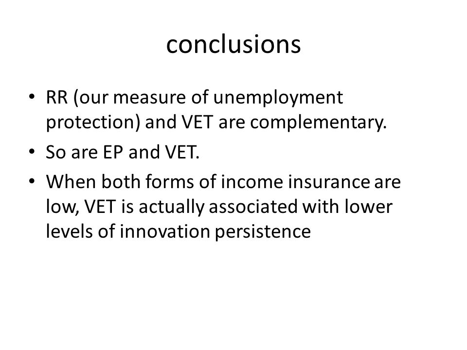 conclusions RR (our measure of unemployment protection) and VET are complementary. So are EP and VET.