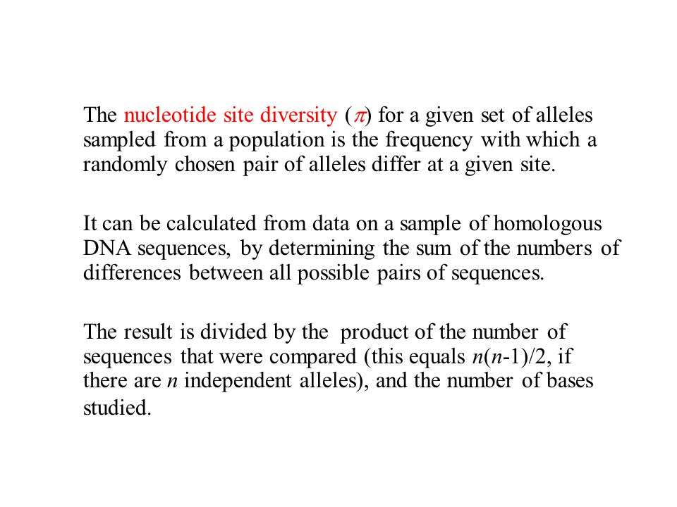 The nucleotide site diversity () for a given set of alleles sampled from a population is the frequency with which a randomly chosen pair of alleles differ at a given site.
