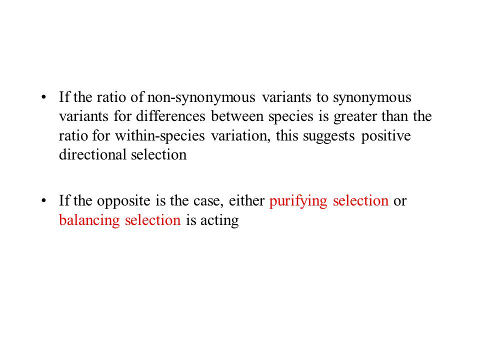 If the ratio of non-synonymous variants to synonymous variants for differences between species is greater than the ratio for within-species variation, this suggests positive directional selection