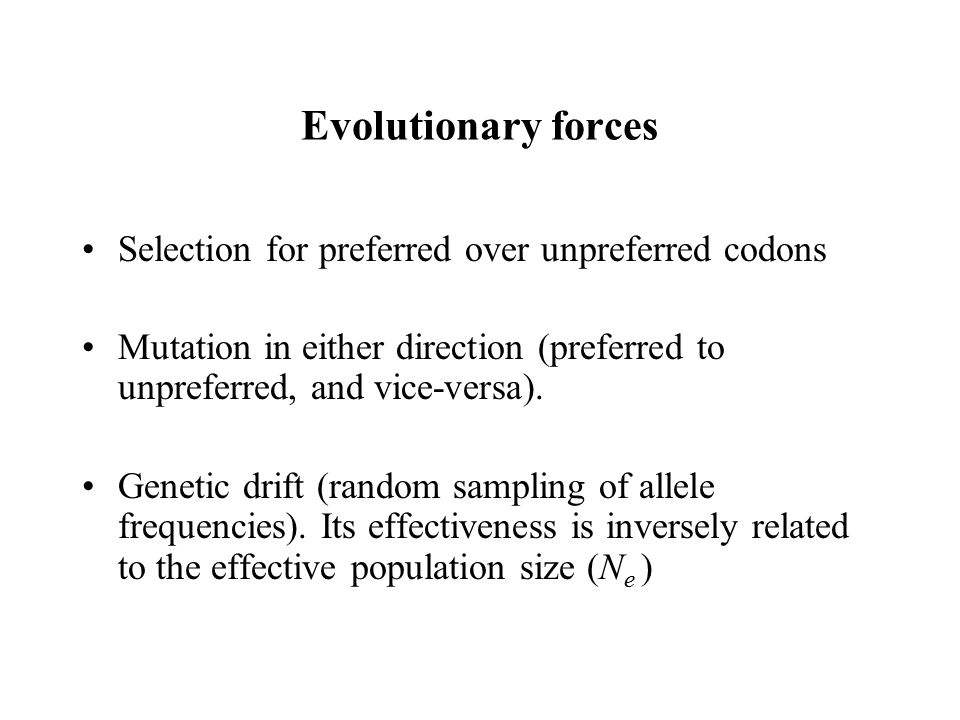 Evolutionary forces Selection for preferred over unpreferred codons