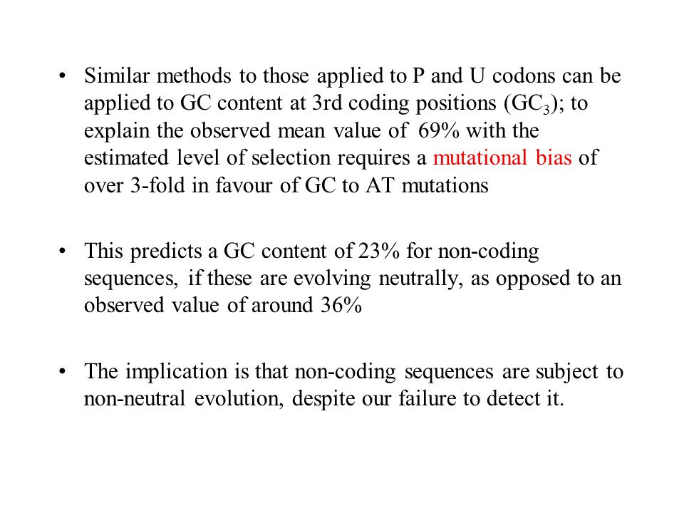 Similar methods to those applied to P and U codons can be applied to GC content at 3rd coding positions (GC3); to explain the observed mean value of 69% with the estimated level of selection requires a mutational bias of over 3-fold in favour of GC to AT mutations