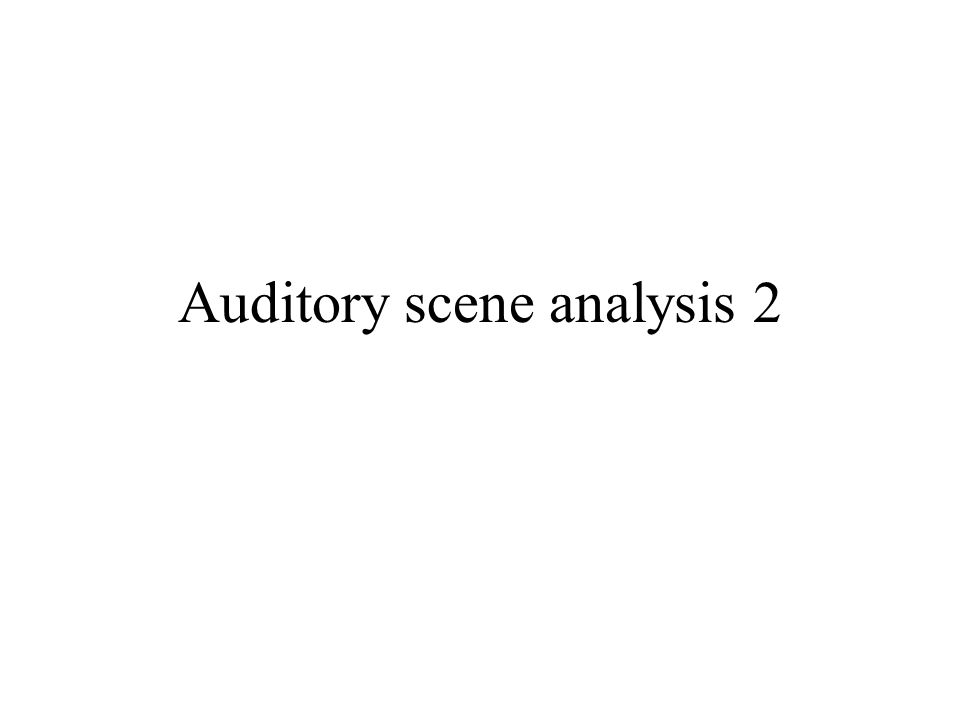 Auditory scene analysis 2