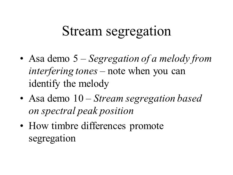 Stream segregation Asa demo 5 – Segregation of a melody from interfering tones – note when you can identify the melody.