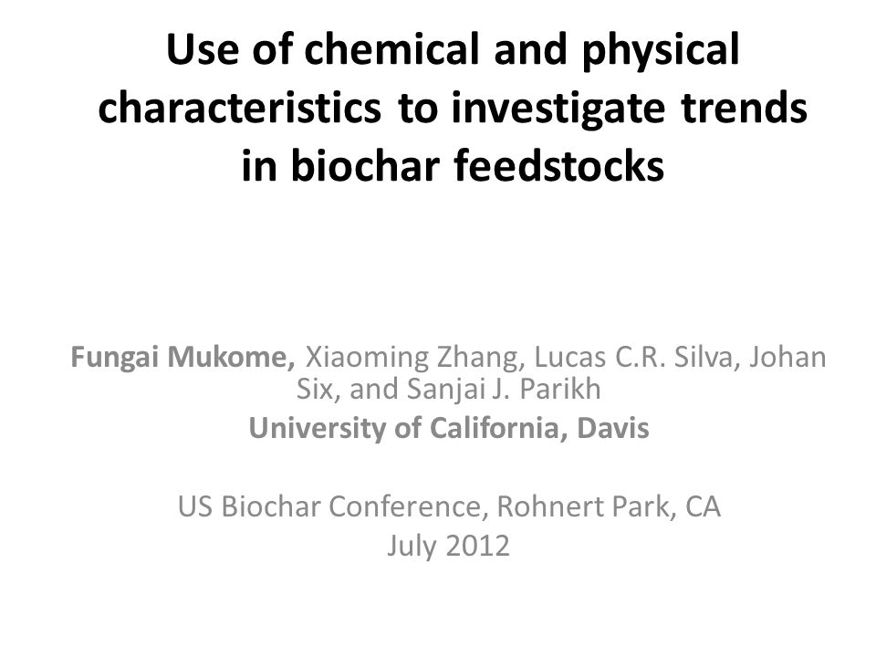 Use of chemical and physical characteristics to investigate trends in  biochar feedstocks Fungai Mukome, Xiaoming Zhang, Lucas C R  Silva, Johan  Six,