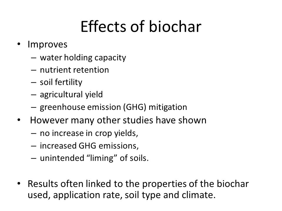 Effects of biochar Improves However many other studies have shown