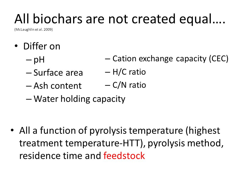 All biochars are not created equal…. (McLaughlin et al. 2009)