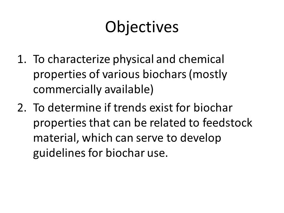 Objectives To characterize physical and chemical properties of various biochars (mostly commercially available)
